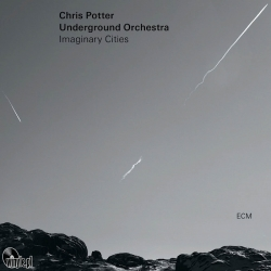 Chris Potter Underground Orchestra - Imaginary Cities, 2LP,  ECM Records 2015